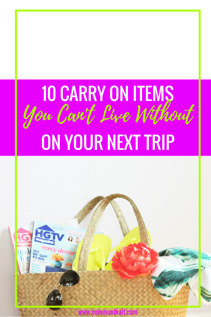 10 CARRY ON BAG ITEMS YOU CAN'T LIVE WITHOUT