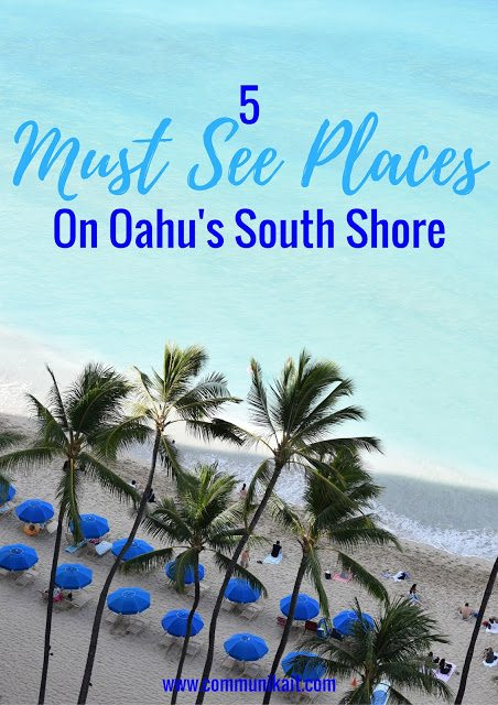 5 Must See Places On Oahu's South Shore