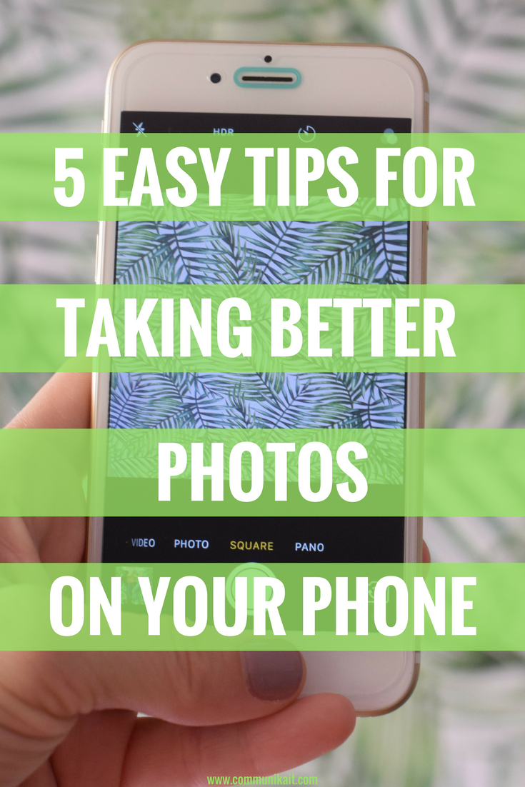 5 Easy Tips For Taking Better Photos With Your Phone