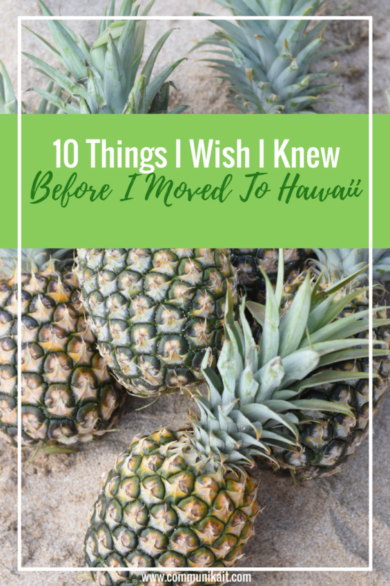 10 Things I Wish I Knew Before I Moved To Hawaii - an inside look at the pros and cons of living the island life - tips for moving to Hawaii -Communikait by Kait Hansonkait