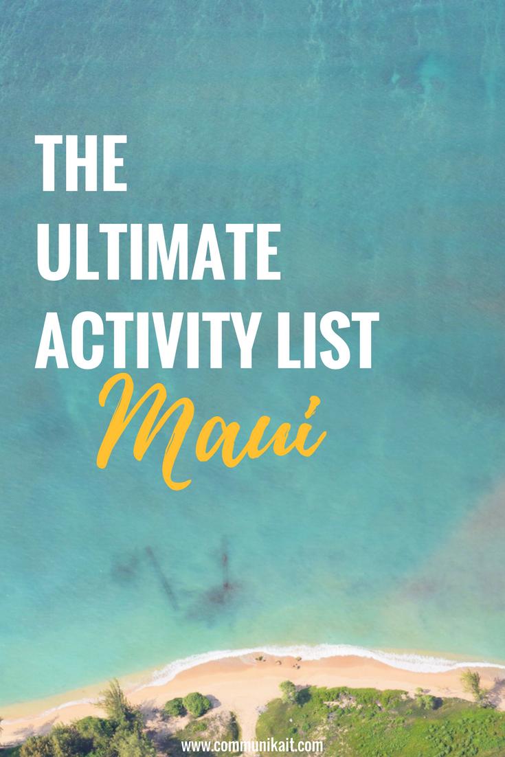 The Ultimate Activity List For Maui - Maui Travel Guide - Best Things To Do On Maui - Maui hawaii - Hawaii Travel Guide - Hawaiian Islands - Things To Do In Maui - Maui Beaches - Hawaii Vacation - Communikait by Kait Hanson #maui #hawaii #travel