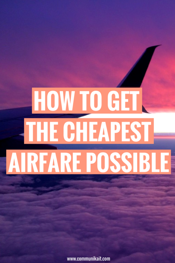 How To Get The Cheapest Airfare Possible - CommuniKait