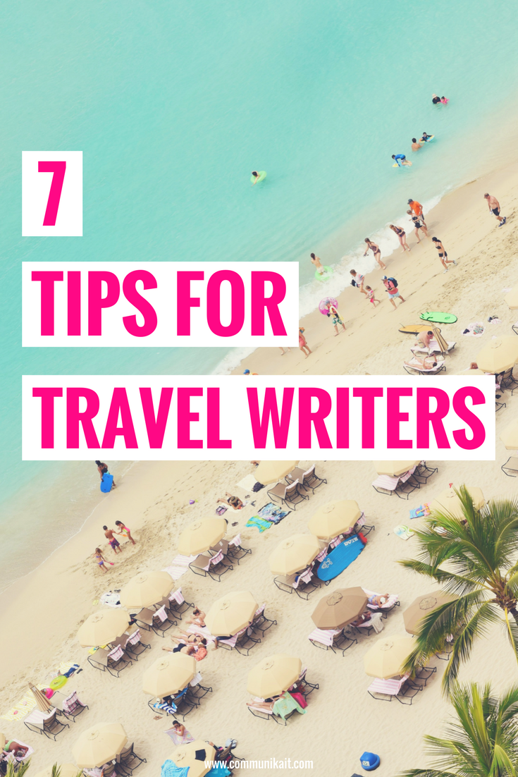 7 Tips For Travel Writers - How To Be A Travel Writer - Travel Writing As a Job - Writing Tips - Communikait by Kait Hanson