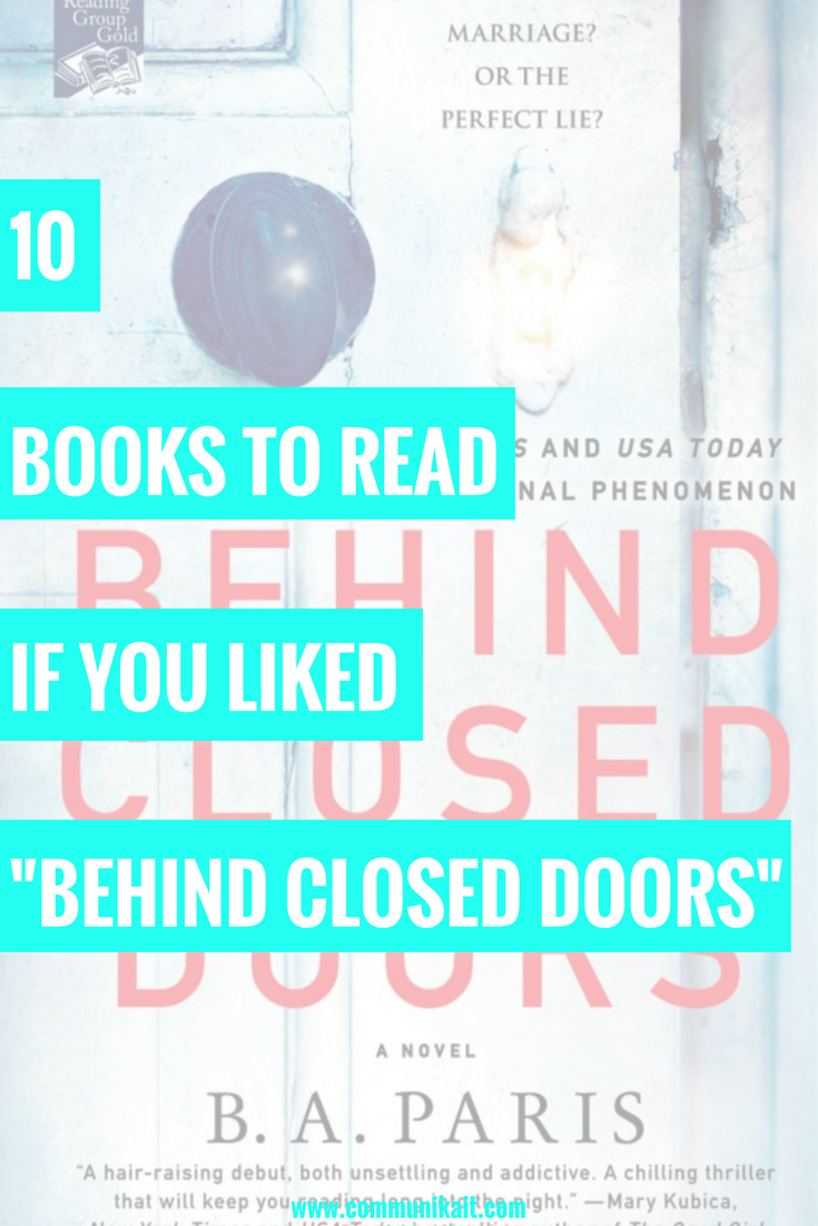 "10 Books To Read If You Liked ""Behind Closed Doors"" - B.A. Paris - Psychological Thriller Books To Read - Book Recommendations - Mystery Book - Thriller Books To Read - Book Recommendations For Women - Communikait by Kait Hanson"
