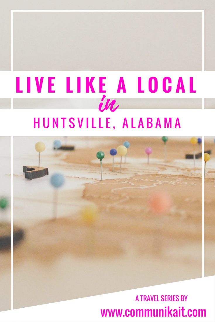 Live Like A Local: Huntsville, Alabama - A Travel Series by: Communikait