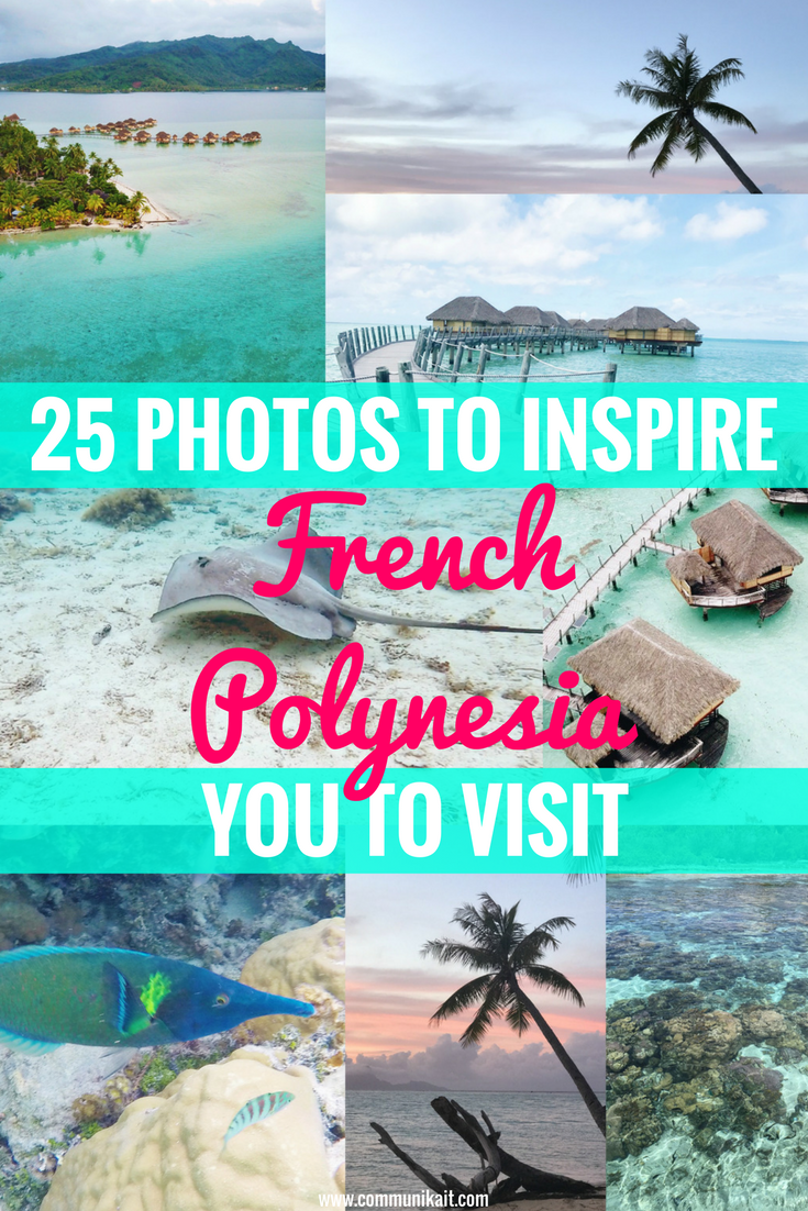 25 Photos To Inspire You To Visit French Polynesia