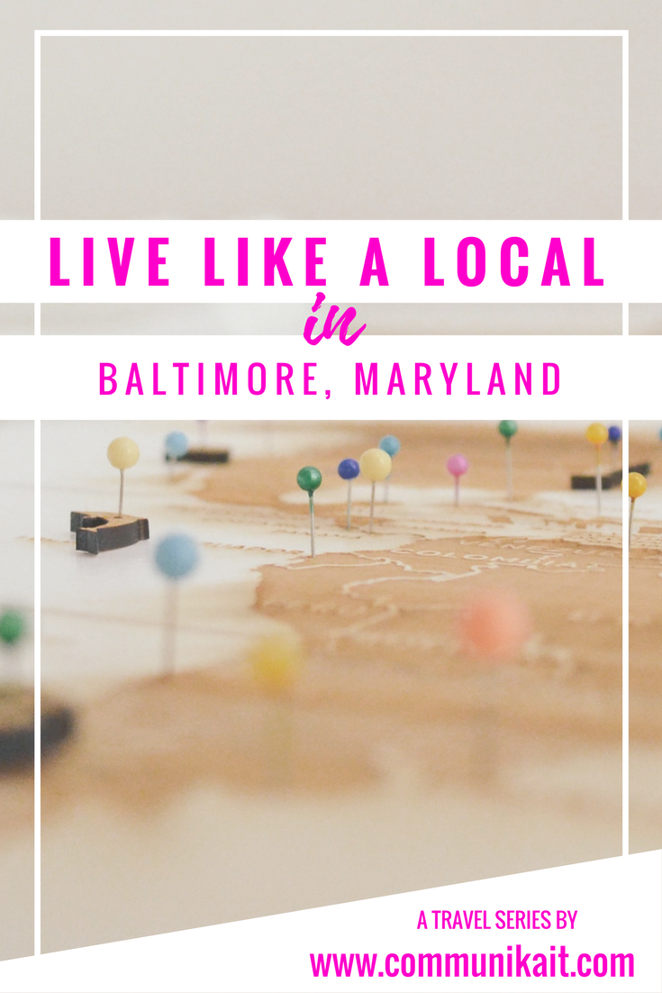 Live Like A Local: Baltimore, Maryland - Communikait by Kait Hanson