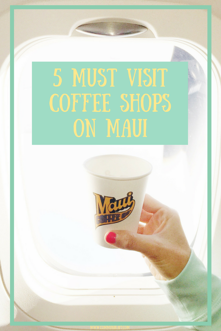 5 Must Visit Coffee Shops On Maui - Maui Itinerary - Maui Vacation Things To Do - Maui Hawaii - Hawaii Coffee - Things To Do On Maui - Maui With Kids - Maui Tips - Communikait by Kait Hanson