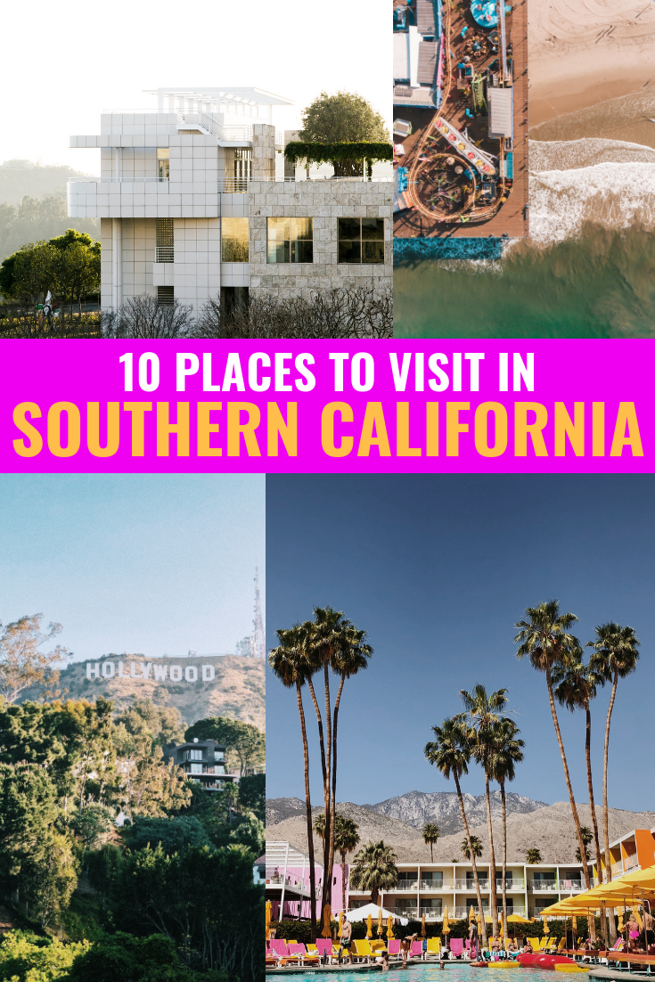 10 Places To Visit On Vacation In Southern California
