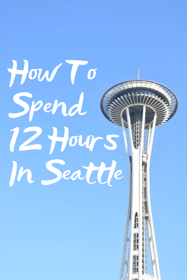 How To Spend 12 Hours In Seattle