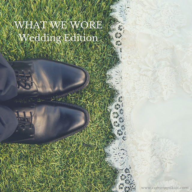 What We Wore: Wedding Edition