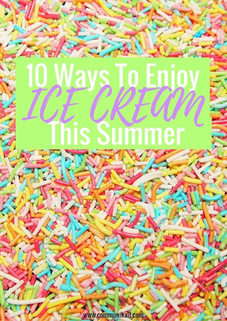 10 Ways To Enjoy Ice Cream This Summer