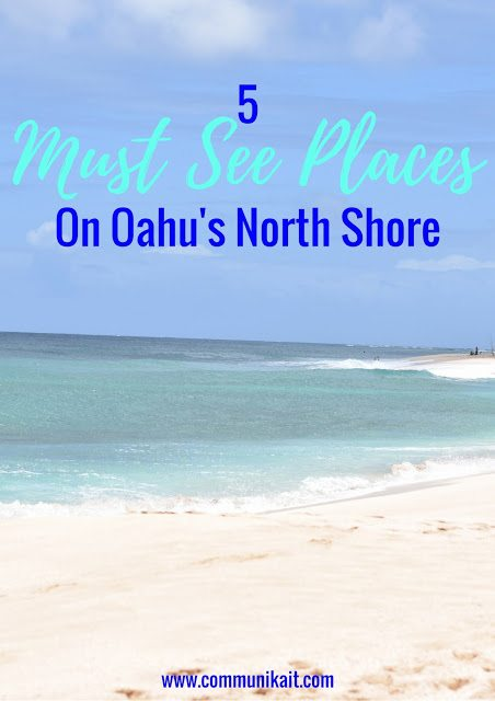 5 Must See Places On Oahu's North Shore - North Shore Oahu - Honolulu Hawaii - North Shore Hotels - North Shore Oahu Hawaii - North Shore Beaches Oahu - Oahu Northshore -North Shore Oahu Restaurants - North Shore Oahu Recommendations - Communikait by kait Hanson #oahu #hawaii #northshore