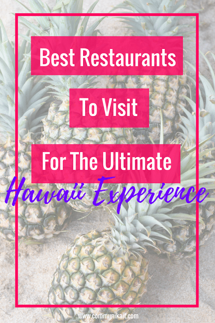 15 Must-Visit Restaurants To Visit In Hawaii - Best Restaurants To Visit In Hawaii - Traveling to Hawaii - Oahu - Maui - Hawaii - Lanai -Kauai - Food In Hawaii - Hawaii Vacation - Communikait by Kait Hanson