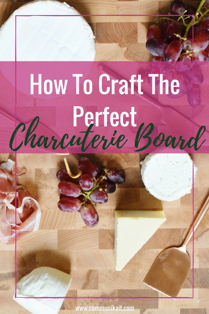 How To Craft The Perfect Charcuterie Board