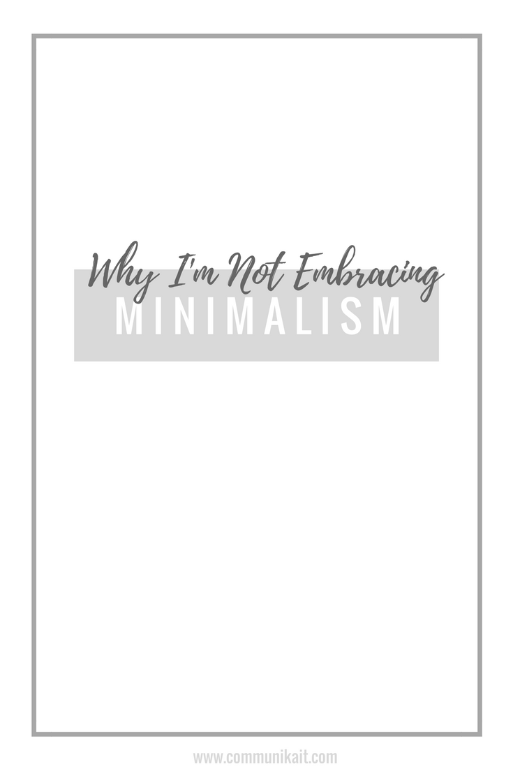 Why I'm Not Embracing Minimalism