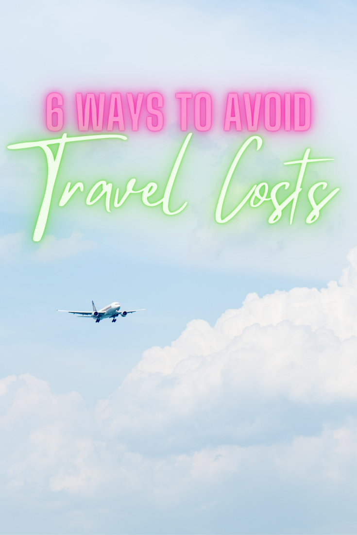6 Ways To Avoid Travel Costs - Spend less on traveling costs and more on experiences!