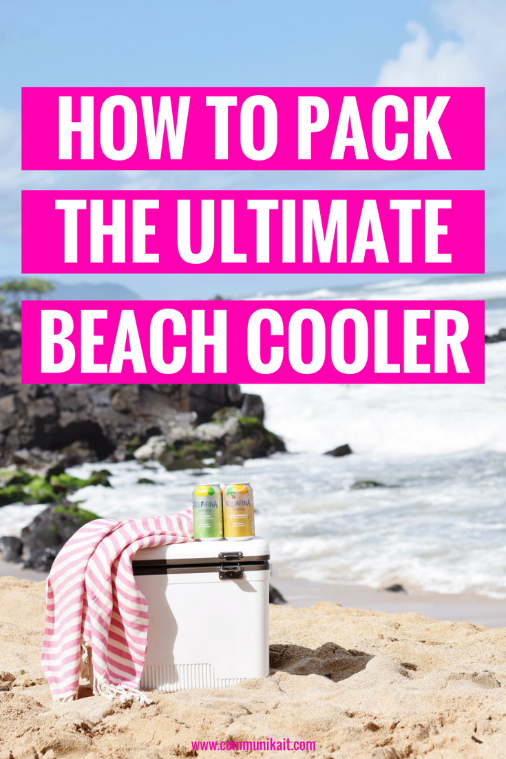 How To Pack The Ultimate Beach Cooler - Beach Vacation Tips - Vacation Tips - Hawaii Tips - Communikait by Kait Hanson