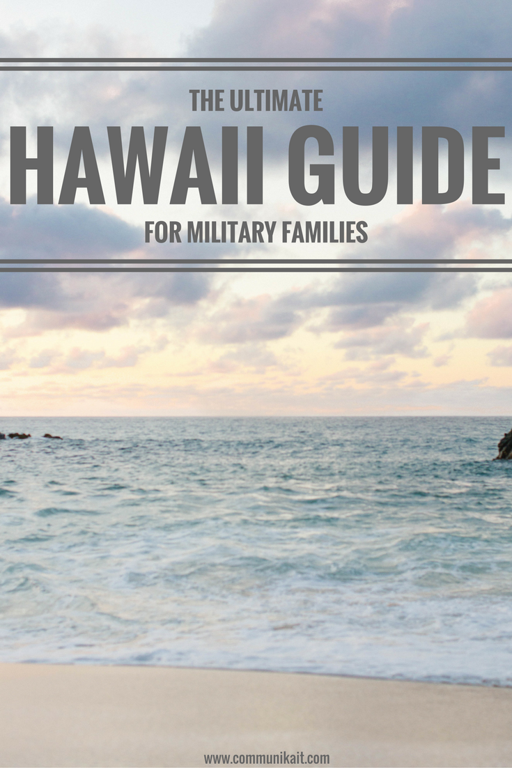The Ultimate Hawaii Guide For Military Families - Hawaii Guide - Hawaii Must Do - Hawaii Itinerary - Oahu Itinerary - Maui - Kauai - Big Island Hawaii - Cost of Living In Hawaii - Moving to Hawaii - PCSing to Hawaii - Military Move to Hawaii - What to know before you move to Hawaii - Moving tips for Hawaii - Communikait by Kait Hanson