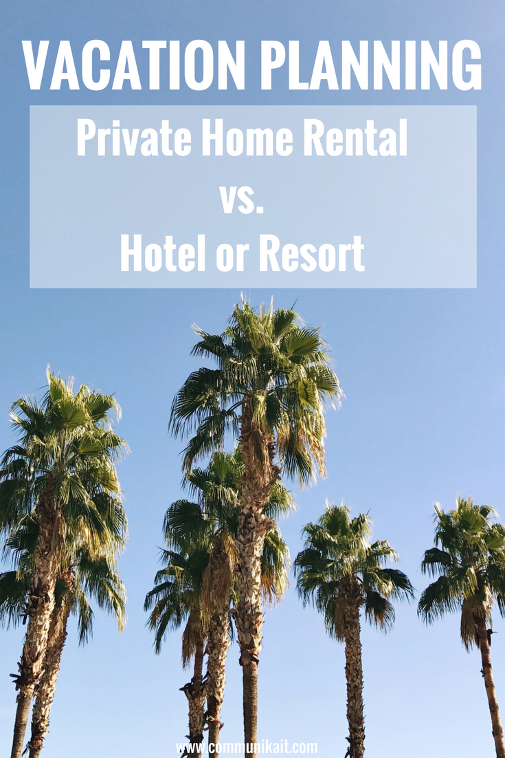 Vacation Planning: Home Rental vs. Hotel or Resort - Pros and Cons of booking a private home rental - Perks of booking a hotel - Vacation Planning - How to book a Homeway - Travel tips - Communikait by Kait Hanson