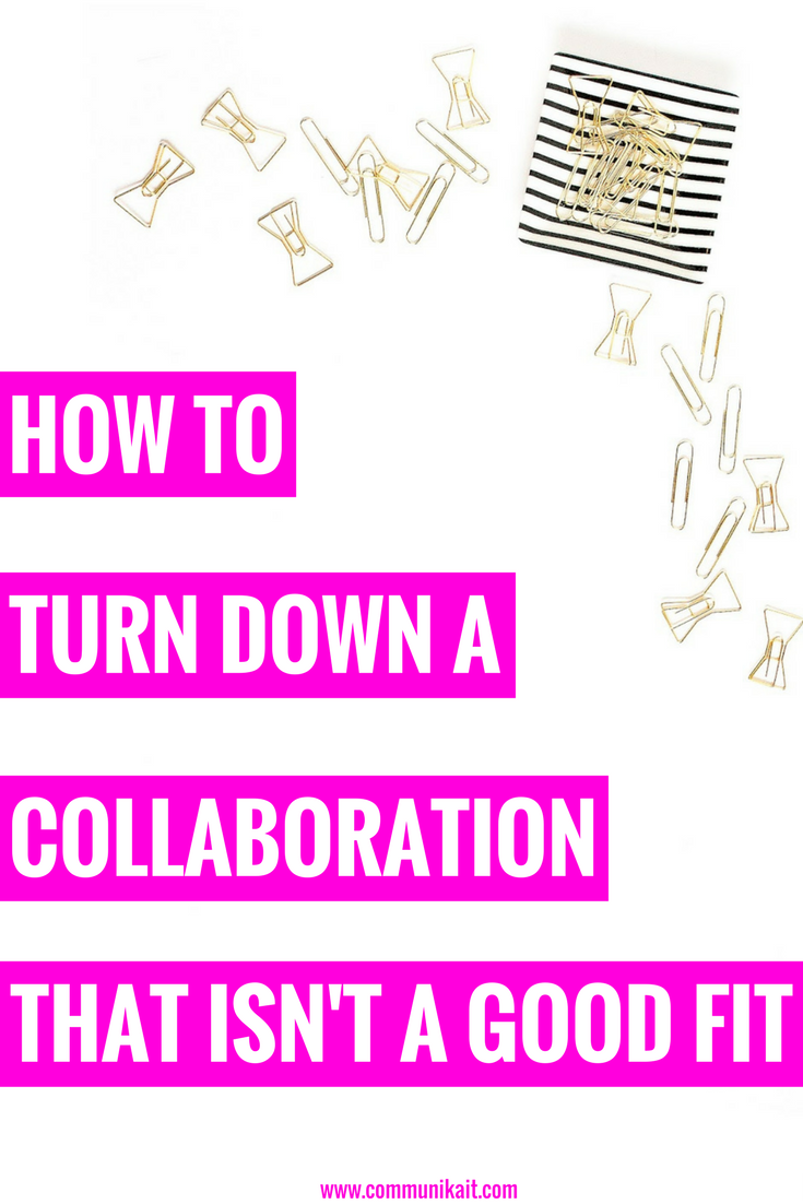 How To Turn Down A Collaboration That Isn't A Good Fit - Blogging Tips - Tips For Working With Brands - Bloggers Working With Brands - How To Work With Brands On Instagram - Business Tips For Bloggers - Communikait by Kait Hanson