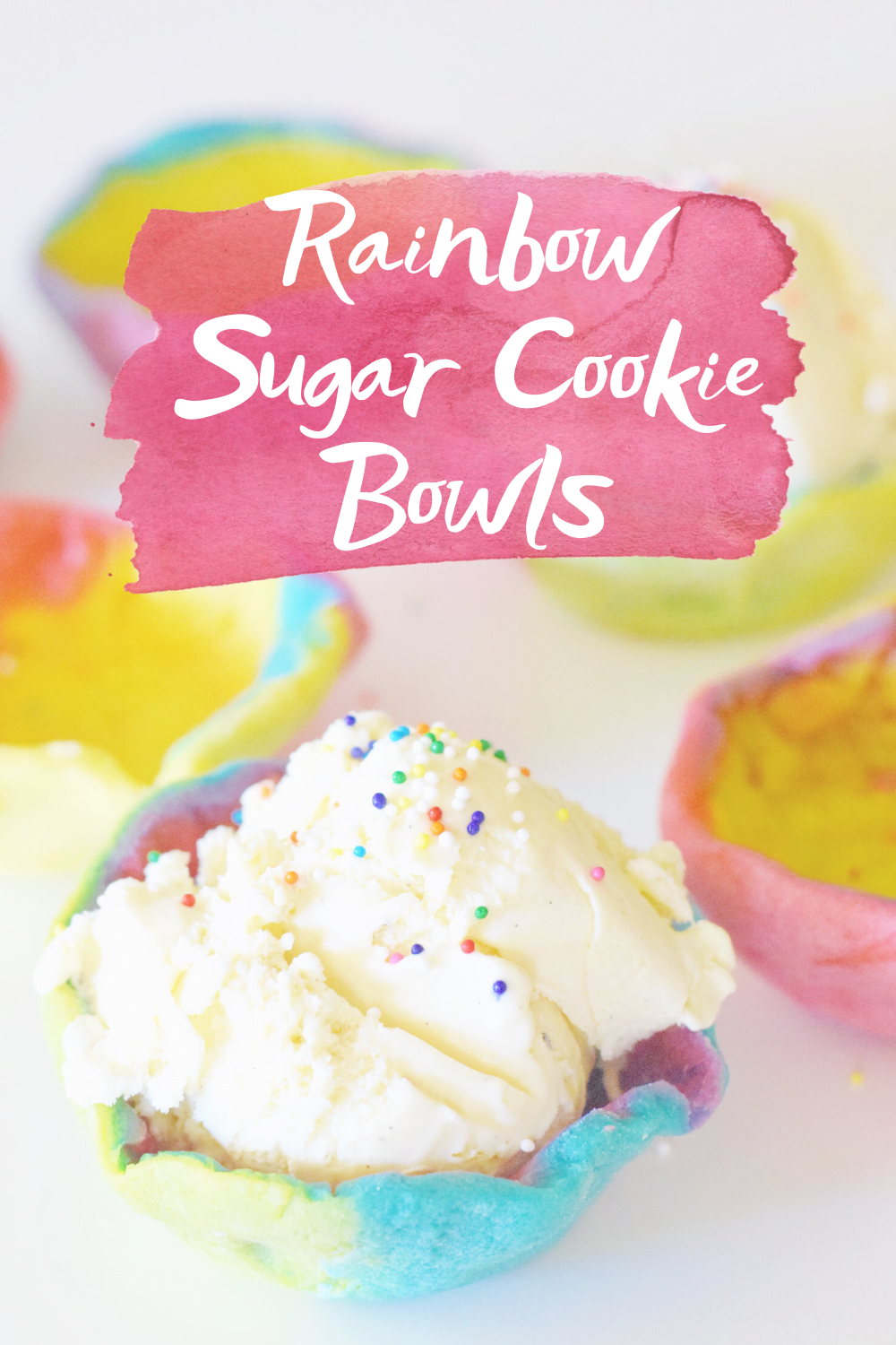 Rainbow Sugar Cookie Bowls - Rainbow Recipe - Cookie Dough Bowls - Easy Recipe For Kids - Dessert Ideas - Unicorn Party - Rainbow Dessert - Unicorn Dessert - Rainbow Foods