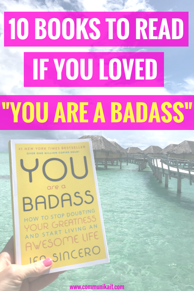 "10 Books To Read If You Loved ""You Are A Badass"" - Inspirational Books - Best Books To Read Personal Development - Self Help Books - Communikait by Kait Hanson"
