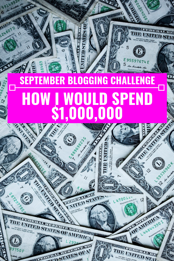 How I Would Spend $1,000,000 - September Blogging Challenge - Communikait by Kait Hanson