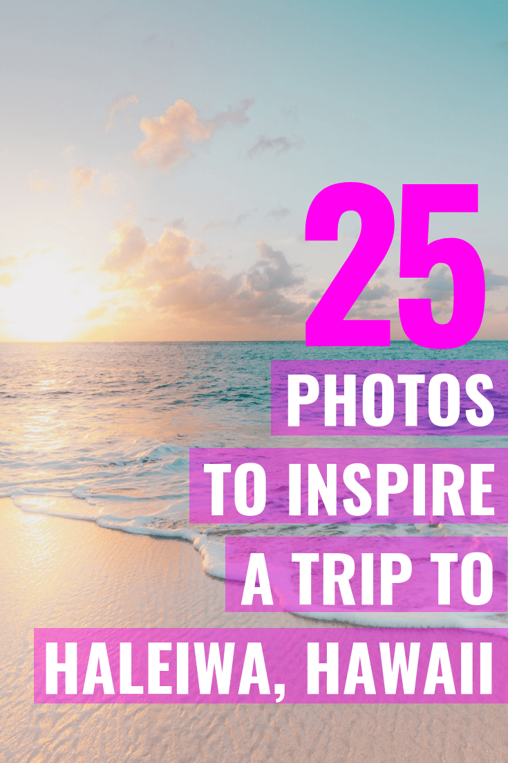 25 Photos To Inspire A Trip To Haleiwa, Hawaii