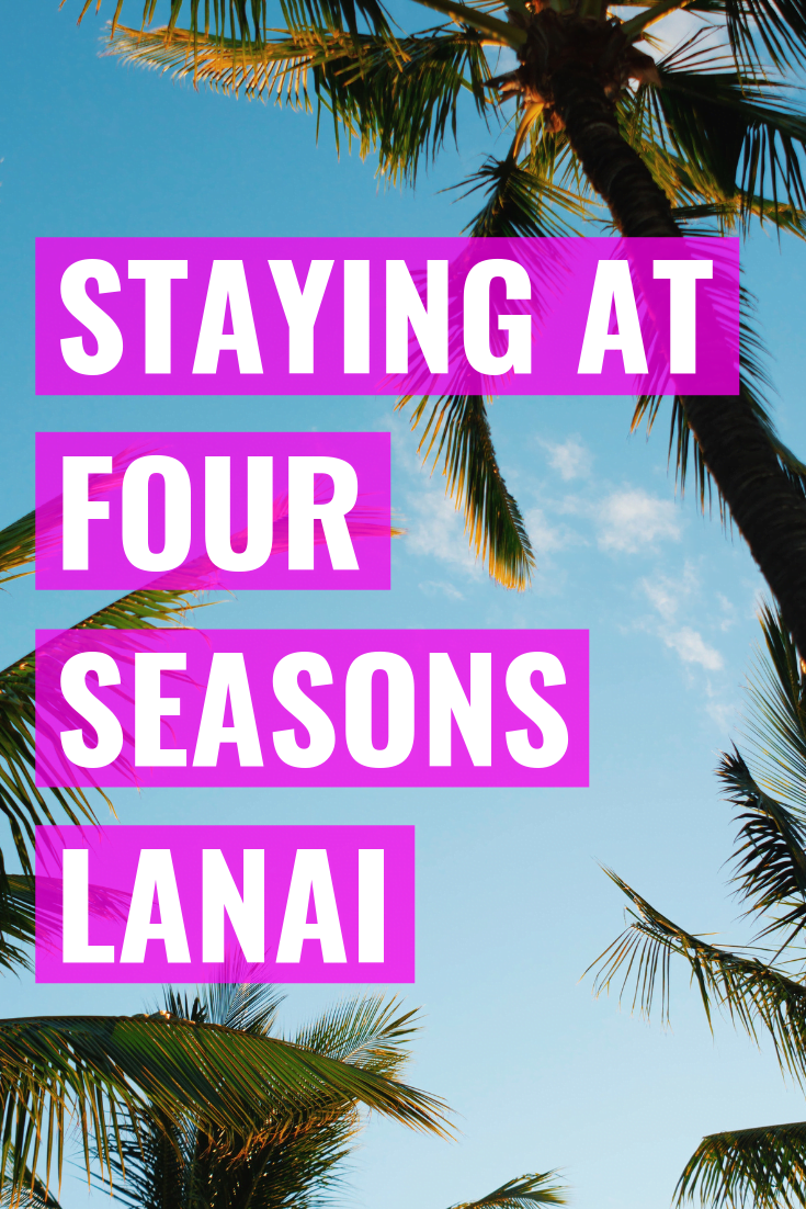 Our Stay At Four Seasons Lanai