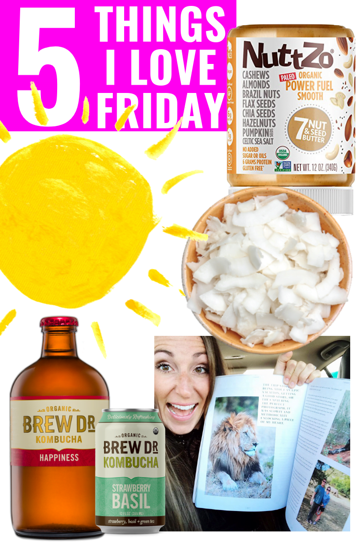 5 THINGS I LOVE FRIDAY - Nutzo Butter - Brew Dr Kombucha - Sunshine - Legacy Magazine - Coconut Chunks