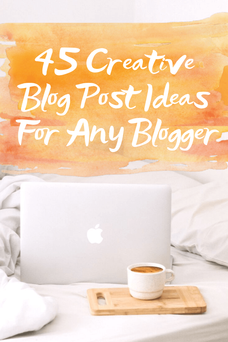45 Creative Blog Post Ideas For Any Blogger - 45 creative blog post ideas for lifestyle, travel, food, mom and pet bloggers! | Blog Post Ideas - Blog post ideas - blogging tips