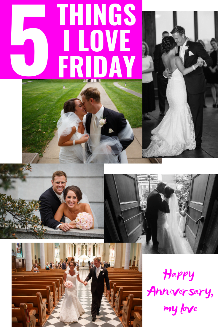 5 Things I Love Friday - 5 Year Wedding Anniversary Edition