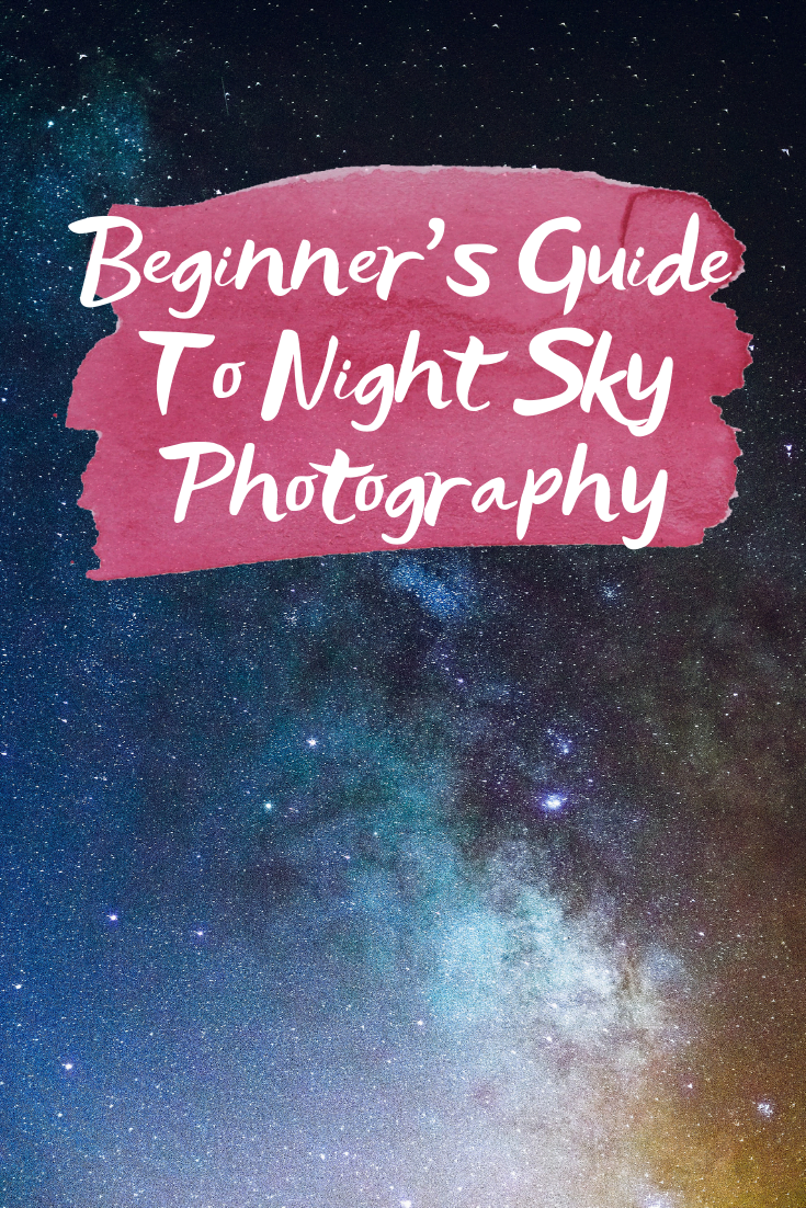 A Beginner's Guide To Night Sky Photography