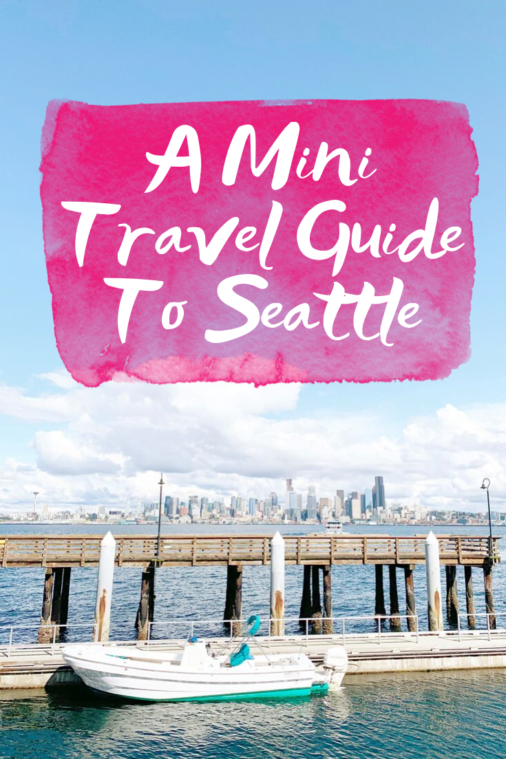 Mini Travel Guide To Seattle + Places I Loved